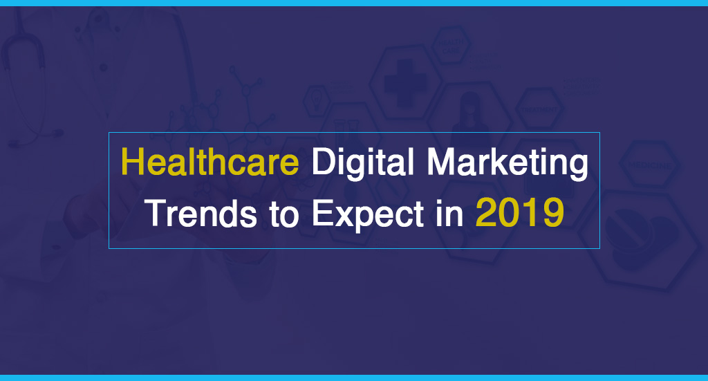 Healthcare-Digital-Marketing-Trends-to-Expect-in-2019