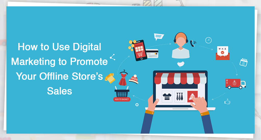 How-to-Use-Digital-Marketing-to-Promote-Your-Offline-Store's-Sales