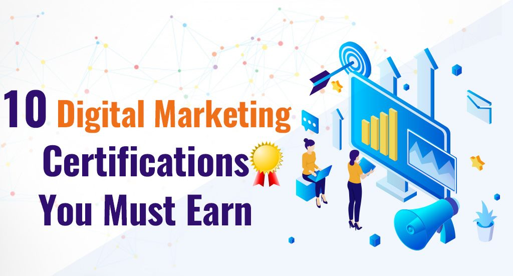 10 Digital Marketing Certifications You Must Earn