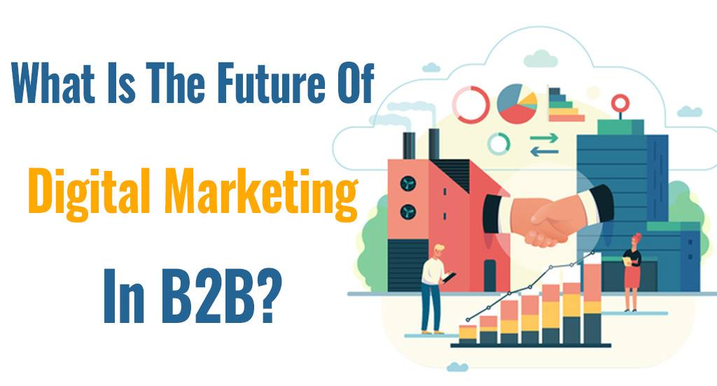 Future Of Digital Marketing In B2B