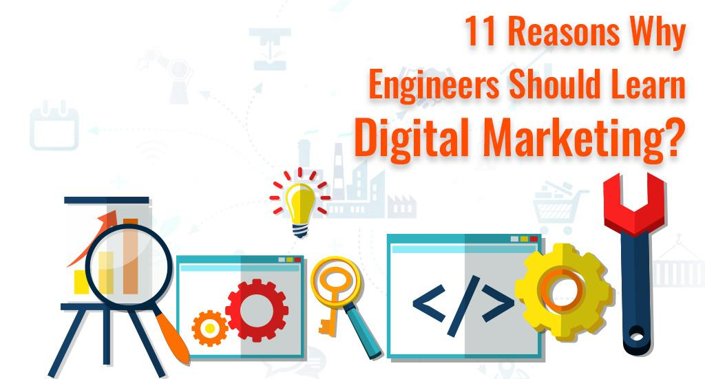 11 Reasons Why Engineers Should Learn Digital Marketing