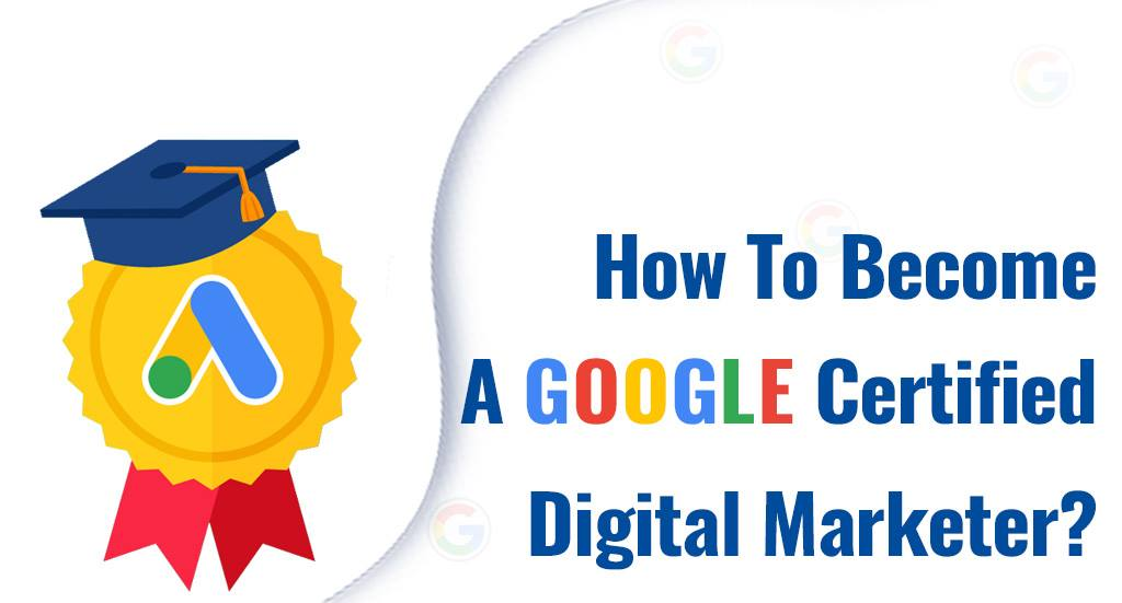 How to become a Google Certified Digital Marketer?