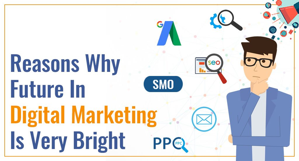 Reasons why future in Digital Marketing is very bright