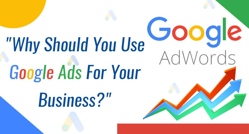Why should you use google ads for your business?