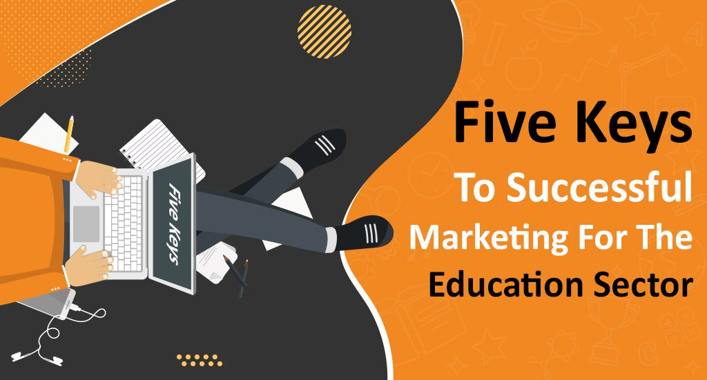 Five Keys to Successful Marketing for the Education Sector