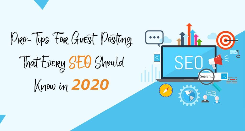 Pro-Tips-For-Guest-Posting-That-Every-SEO-Should-Know-in-2020